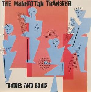 The Manhatten Transfer: Bodies and Souls