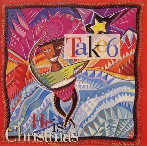 Take 6: He is Christmas
