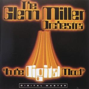 The Glenn Miller Orchestra: In the Digital Mood